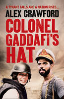 Colonel Gaddafi's hat: the real story of the Libyan uprising