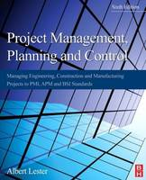 Project management, planning and control: managing engineering, construction and manufacturing projects to PMI, APM, and BSI standards
