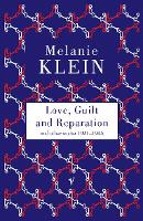 Love, guilt and reparation : and other works, 1921-1945 / Melanie Klein.