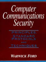Computer Communications Security: Principles, Standards Protocols and Techniques