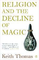 Religion and the decline of magic: studies in popular beliefs in sixteenth- and seventeenth-century England