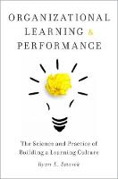 Organizational learning and performance: the science and practice of building a learning culture