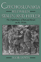 Czechoslovakia between Stalin and Hitler: the diplomacy of Edvard Benes in the 1930s