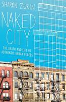 Naked City: The Death and Life of Authentic Urban Places
