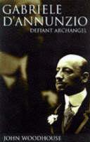 Gabriele D'Annunzio: defiant archangel
