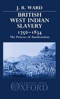 British West Indian slavery, 1750-1834: the process of amelioration