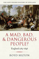 A mad, bad and dangerous people?: England 1783-1846