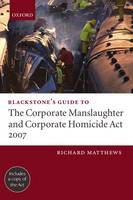 Blackstone's guide to the Corporate Manslaughter and Corporate Homicide Act 2007