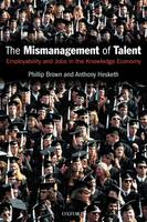 The mismanagement of talent : employability and jobs in the knowledge economy / Phillip Brown and Anthony Hesketh with Sara Williams.