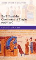Basil II and the governance of Empire (976-1025)