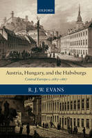 Austria, Hungary, and the Habsburgs: essays on Central Europe c.1683-1867