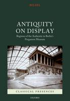 Antiquity on display: regimes of the authentic in Berlin's Pergamon Museum