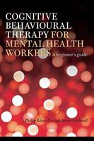 Cognitive Behavioural Therapy for Mental Health Workers: A Beginner's Guide