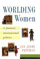 Worlding Women : A Feminist International Politics