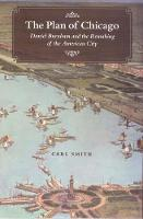 The plan of Chicago: Daniel Burnham and the remaking of the American city