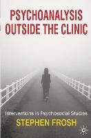 Psychoanalysis outside the clinic : interventions in psychosocial studies / Stephen Frosh.