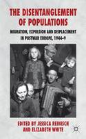 The disentanglement of populations: migration, expulsion and displacement in post-war Europe, 1944-9