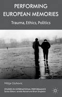Performing European memories: trauma, ethics, politics