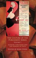 The culture of the publisher's series: Volume 1: Authors, publishers and the shaping of taste