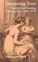 Consuming texts: readers and reading communities, 1695-1860