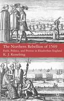 The Northern Rebellion Of 1569 : Faith, Politics and Protest in Elizabethan England