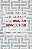 Class, politics and ideology in the Iranian revolution