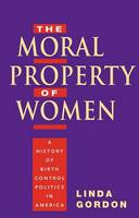 The moral property of women: a history of birth control politics in America