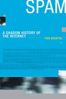 Spam: a shadow history of the Internet