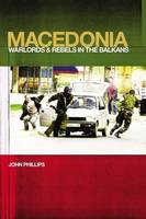Macedonia: warlords and rebels in the Balkans