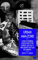 Urban amazons: lesbian feminism and beyond in the gender, sexuality, and identity battles of London