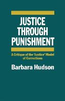 Justice through punishment: a critique of the 'justice' model of corrections