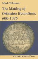The making of Orthodox Byzantium 600-1025