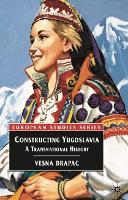 Constructing Yugoslavia: a transnational history
