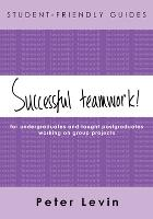 Successful teamwork!: for undergraduates and taught postgraduates working on group projects