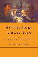 Archaeology under fire: nationalism, politics and heritage in the Eastern Mediterranean and Middle East