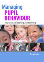 Managing pupil behaviour: key issues in teaching and learning