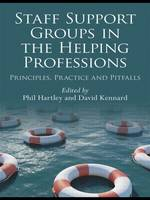Staff support groups in the helping professions : principles, practice and pitfalls / edited by Phil Hartley and David Kennard.