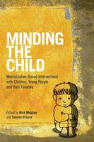 Minding the child: mentalization-based interventions with children, young people,  and their families