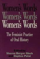 Women's Words: the feminist Practice of Oral History