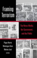 Framing Terrorism: The News Media, the Government, and the Public
