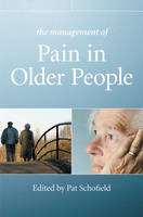 The management of pain in older people / edited by Pat Schofield.