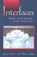 Interfaces: women, autobiography, image, performance