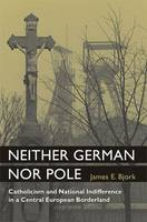 Neither German nor Pole: Catholicism and national indifference in a Central European borderland
