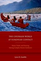 The Chumash world at European contact: power, trade, and feasting among complex hunter-gatherers