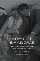 Army of shadows: Palestinian collaboration with Zionism, 1917-1948