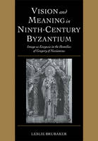 Vision and meaning in ninth-century Byzantine: image as exegesis in the homilies of Gregory of Nazianzus