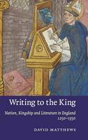 Writing to the king: nation, kingship, and literature in England, 1250-1350