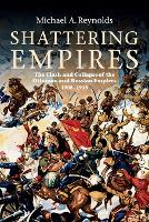 Shattering empires: the clash and collapse of the Ottoman and Russian empires, 1908-1918