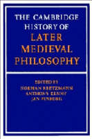 The Cambridge history of later medieval philosophy: from the rediscovery of Aristotle to the disintegration of scholasticism 1100-1600