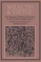 Wealth and virtue: the shaping of political economy in the Scottish enlightenment